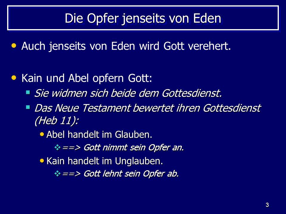 3 Die Opfer jenseits von Eden Auch jenseits von Eden wird Gott verehert. Kain und Abel opfern Gott: Sie widmen sich beide dem Gottesdienst. Sie widmen