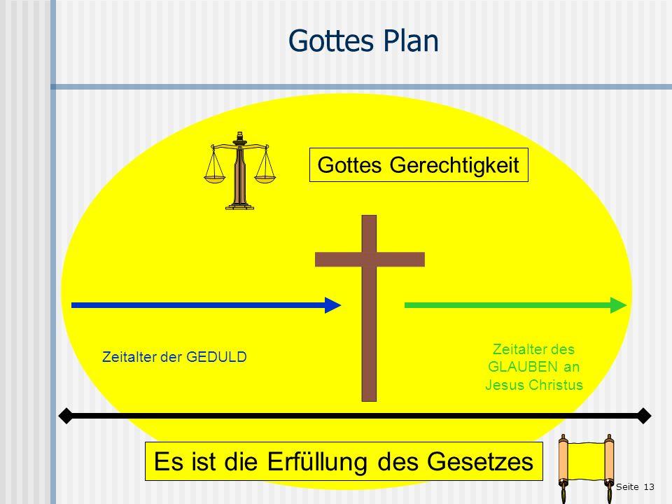 Seite 13 Gottes Plan Zeitalter der GEDULD Zeitalter des GLAUBEN an Jesus Christus Es ist die Erfüllung des Gesetzes Gottes Gerechtigkeit