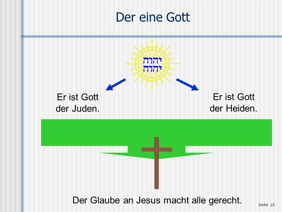 Seite 15 Der eine Gott Er ist Gott der Juden. Er ist Gott der Heiden. Der Glaube an Jesus macht alle gerecht.