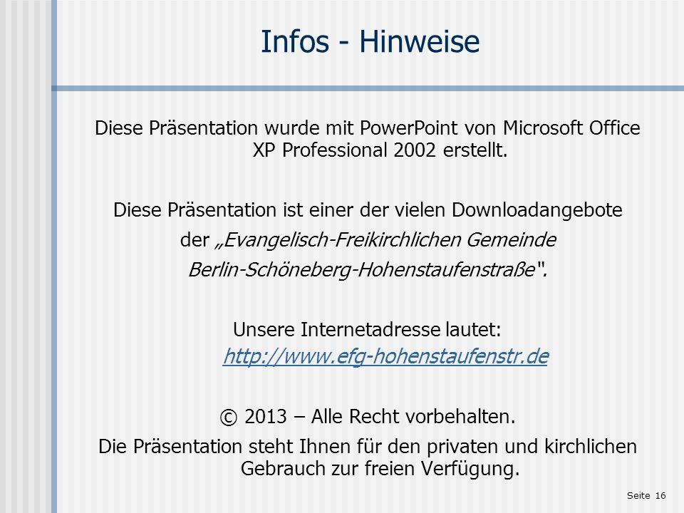 Seite 16 Infos - Hinweise Diese Präsentation wurde mit PowerPoint von Microsoft Office XP Professional 2002 erstellt.