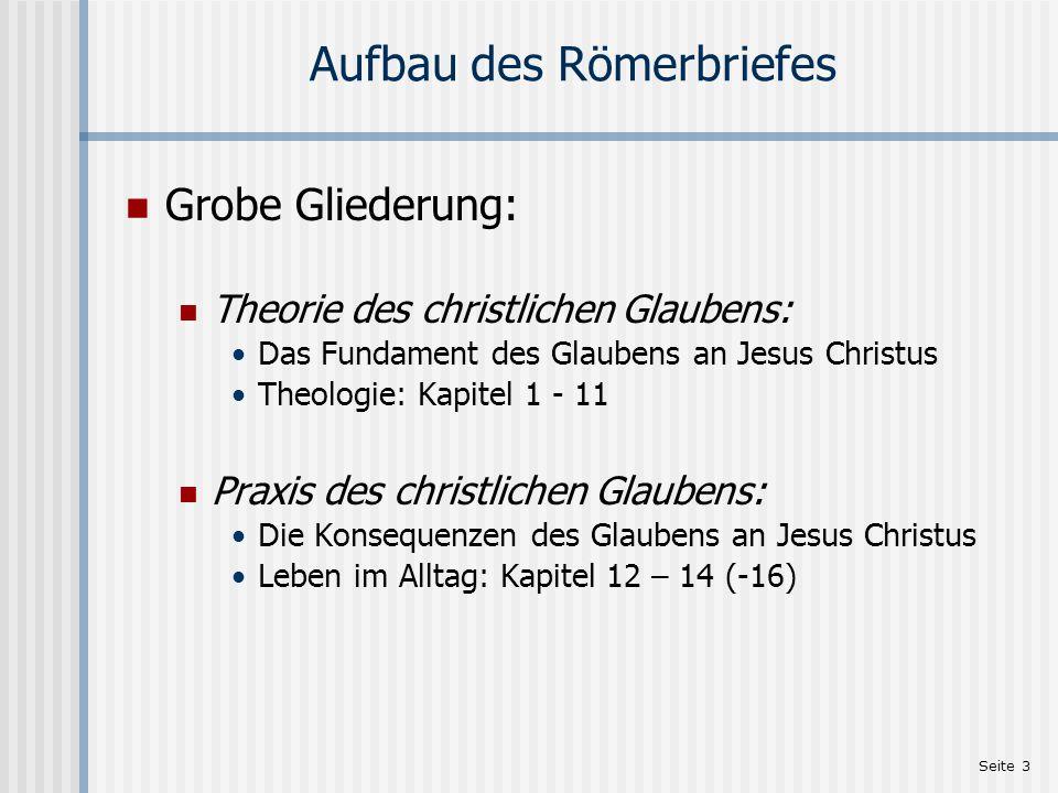 Seite 3 Aufbau des Römerbriefes Grobe Gliederung: Theorie des christlichen Glaubens: Das Fundament des Glaubens an Jesus Christus Theologie: Kapitel 1