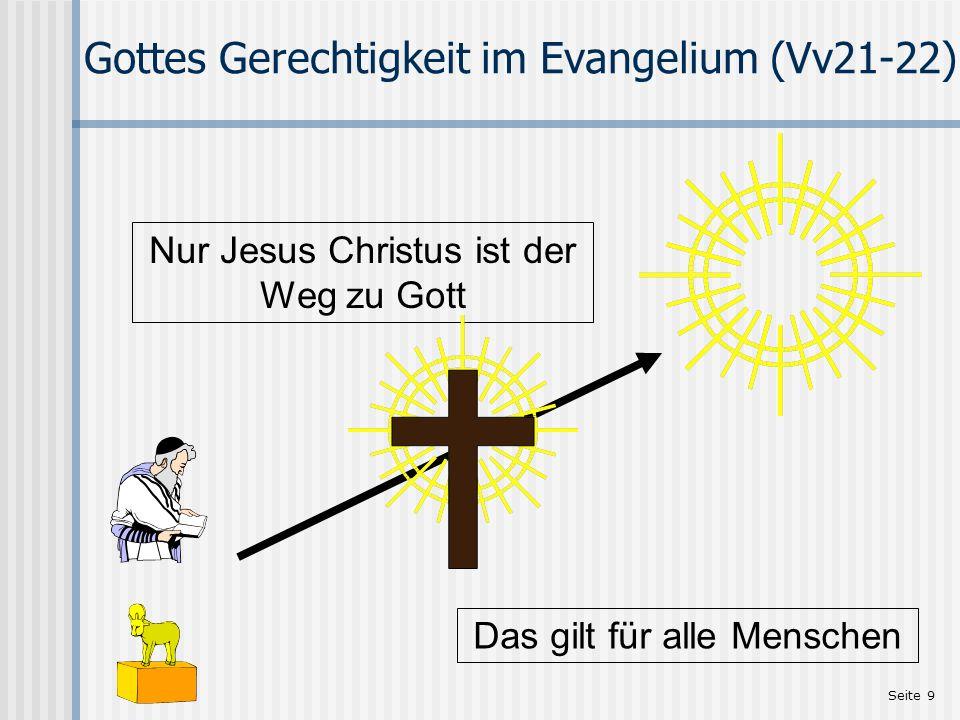Seite 9 Gottes Gerechtigkeit im Evangelium (Vv21-22) Nur Jesus Christus ist der Weg zu Gott Das gilt für alle Menschen