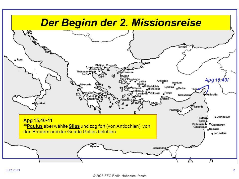 Samothrake Neapolis Amphipolis © 2003 EFG Berlin Hohenstaufenstr. Troas 3.12.20032 Apg 15,40-41 40 Paulus aber wählte Silas und zog fort (von Antiochi