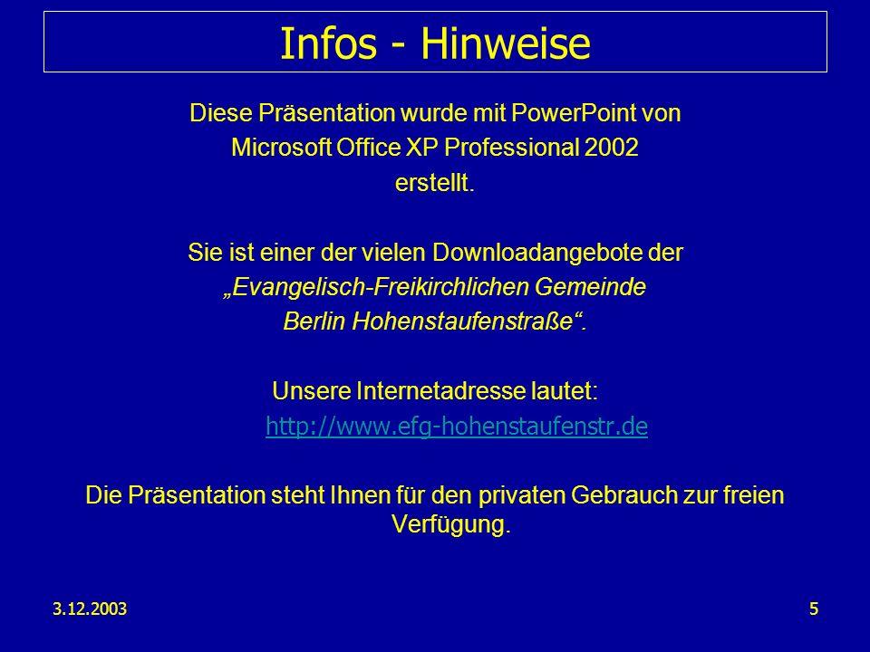 3.12.20035 Infos - Hinweise Diese Präsentation wurde mit PowerPoint von Microsoft Office XP Professional 2002 erstellt. Sie ist einer der vielen Downl