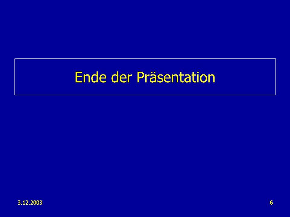 3.12.20036 Ende der Präsentation