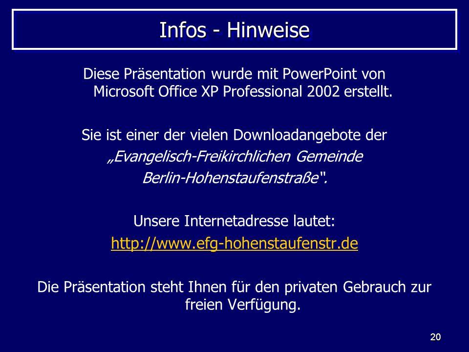 20 Infos - Hinweise Diese Präsentation wurde mit PowerPoint von Microsoft Office XP Professional 2002 erstellt. Sie ist einer der vielen Downloadangeb
