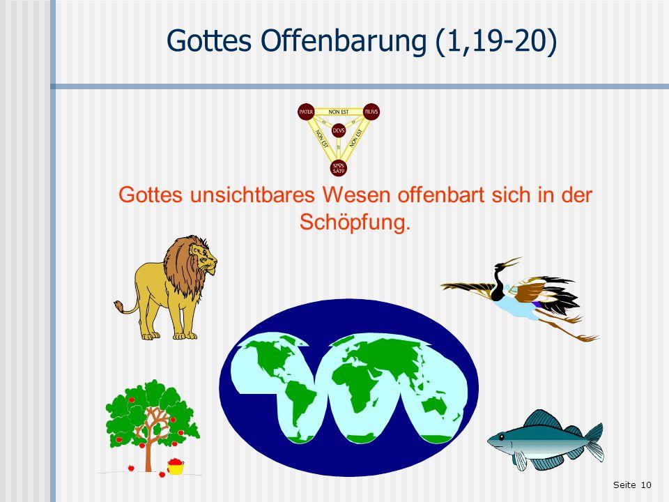Seite 10 Gottes Offenbarung (1,19-20) Gottes unsichtbares Wesen offenbart sich in der Schöpfung.