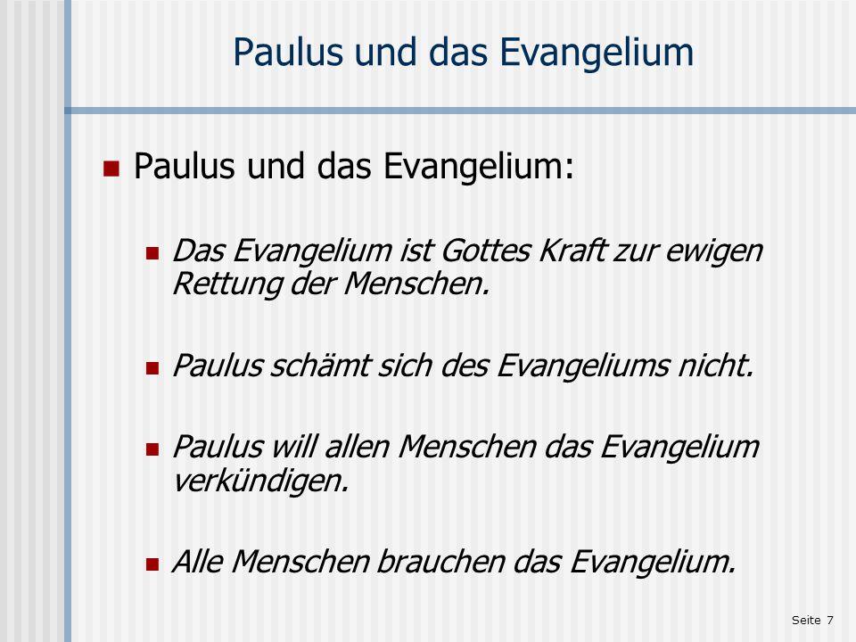 Seite 7 Paulus und das Evangelium Paulus und das Evangelium: Das Evangelium ist Gottes Kraft zur ewigen Rettung der Menschen. Paulus schämt sich des E