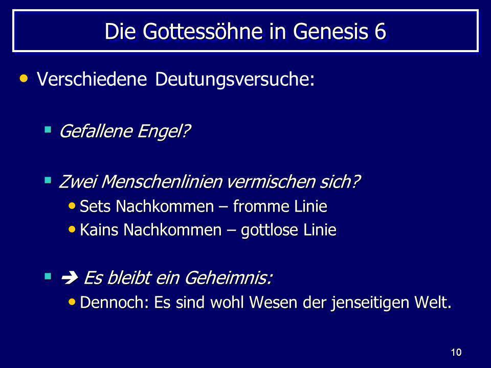 10 Die Gottessöhne in Genesis 6 Verschiedene Deutungsversuche: Gefallene Engel? Gefallene Engel? Zwei Menschenlinien vermischen sich? Zwei Menschenlin