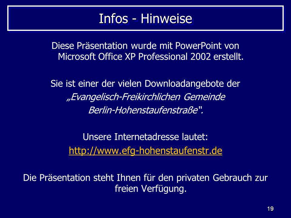 19 Infos - Hinweise Diese Präsentation wurde mit PowerPoint von Microsoft Office XP Professional 2002 erstellt. Sie ist einer der vielen Downloadangeb