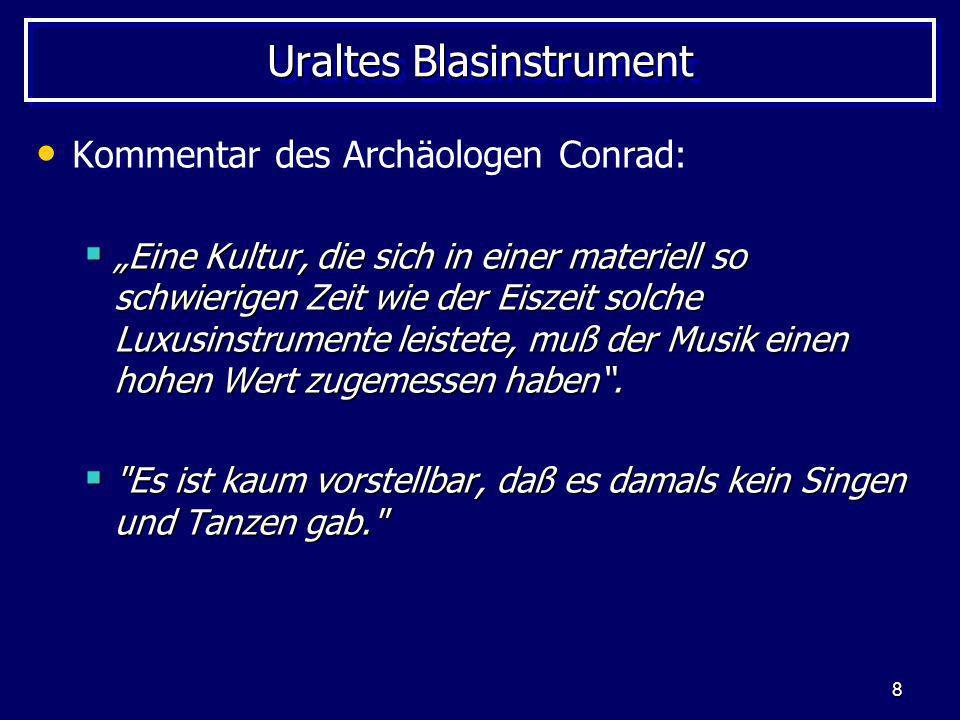 8 Uraltes Blasinstrument Kommentar des Archäologen Conrad: Eine Kultur, die sich in einer materiell so schwierigen Zeit wie der Eiszeit solche Luxusin