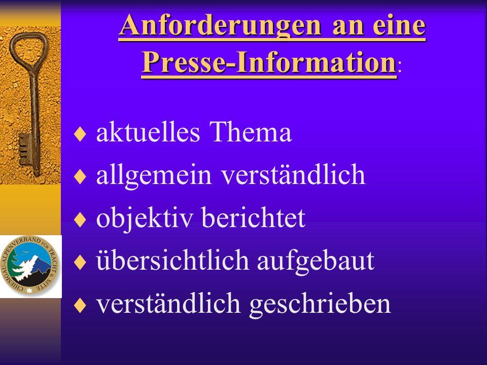 Anforderungen an eine Presse-Information Anforderungen an eine Presse-Information : aktuelles Thema allgemein verständlich objektiv berichtet übersich