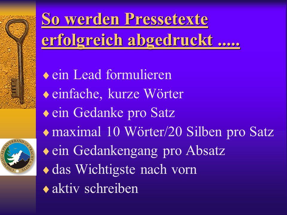 So werden Pressetexte erfolgreich abgedruckt..... ein Lead formulieren einfache, kurze Wörter ein Gedanke pro Satz maximal 10 Wörter/20 Silben pro Sat
