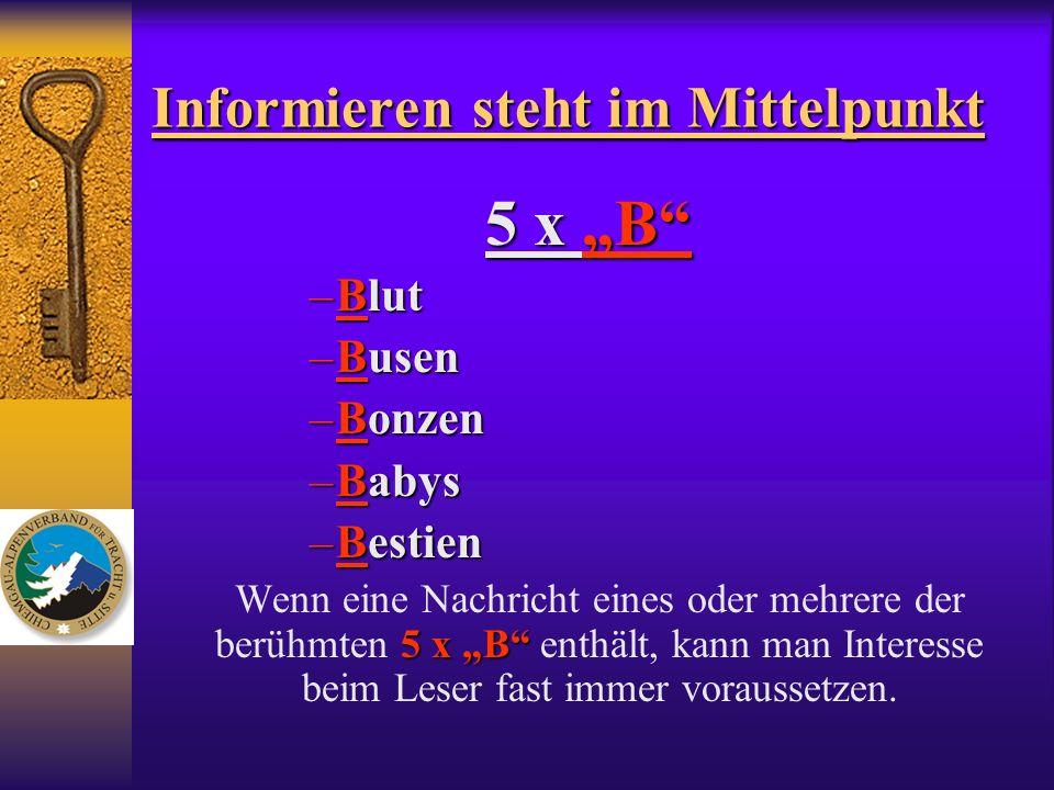 Informieren steht im Mittelpunkt 5 x B –Blut –Busen –Bonzen –Babys –Bestien 5 x B Wenn eine Nachricht eines oder mehrere der berühmten 5 x B enthält,