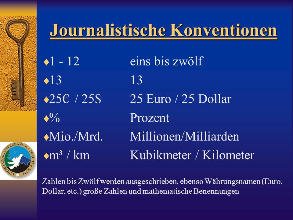 Journalistische Konventionen 1 - 12eins bis zwölf 1313 25 / 25$25 Euro / 25 Dollar %Prozent Mio./Mrd.Millionen/Milliarden m³ / kmKubikmeter / Kilomete