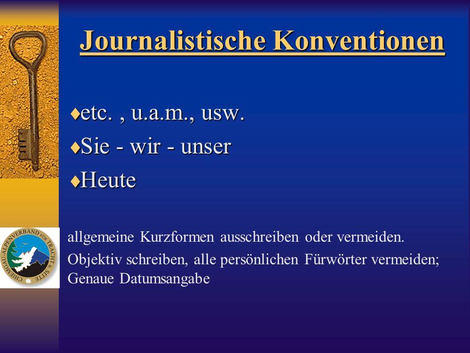 Journalistische Konventionen etc., u.a.m., usw. etc., u.a.m., usw. Sie - wir - unser Sie - wir - unser Heute Heute allgemeine Kurzformen ausschreiben