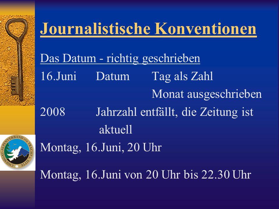 Journalistische Konventionen Das Datum - richtig geschrieben 16.JuniDatum Tag als Zahl Monat ausgeschrieben 2008Jahrzahl entfällt, die Zeitung ist akt