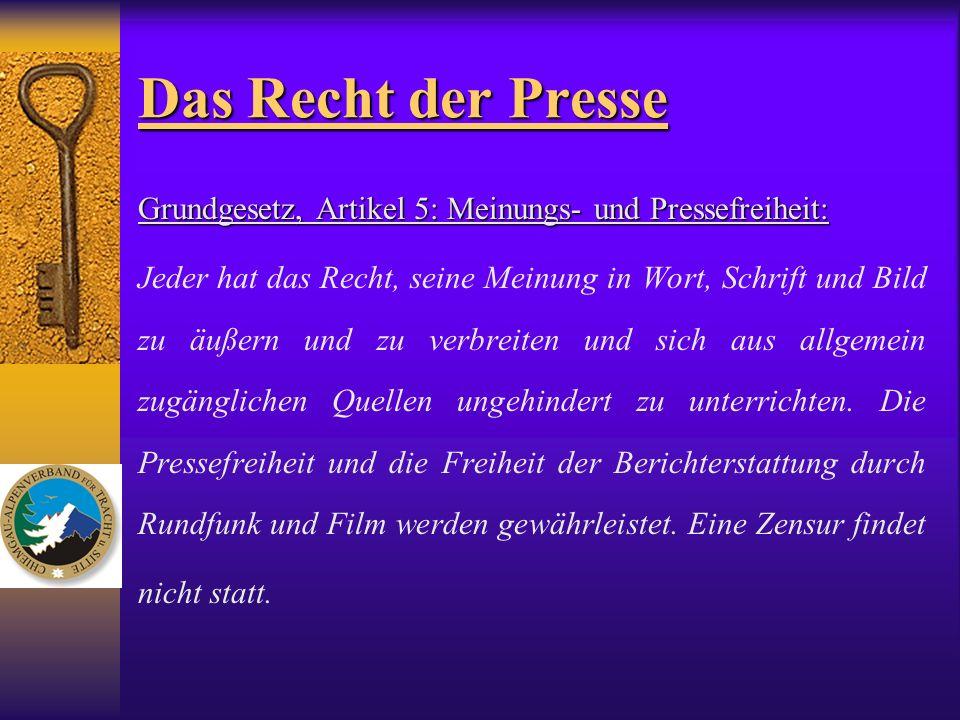 Das Recht der Presse Grundgesetz, Artikel 5: Meinungs- und Pressefreiheit: Jeder hat das Recht, seine Meinung in Wort, Schrift und Bild zu äußern und