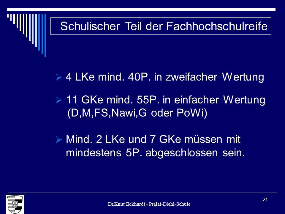 Dr.Knut Eckhardt - Prälat-Diehl-Schule 21 4 LKe mind. 40P. in zweifacher Wertung 11 GKe mind. 55P. in einfacher Wertung (D,M,FS,Nawi,G oder PoWi) Mind