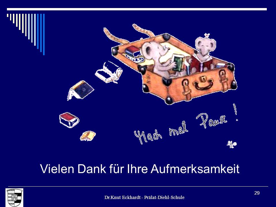 Dr.Knut Eckhardt - Prälat-Diehl-Schule 29 Vielen Dank für Ihre Aufmerksamkeit