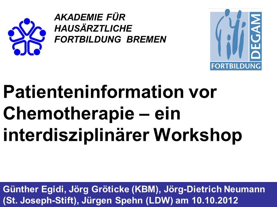 Patienteninformation vor Chemotherapie – ein interdisziplinärer Workshop Günther Egidi, Jörg Gröticke (KBM), Jörg-Dietrich Neumann (St. Joseph-Stift),