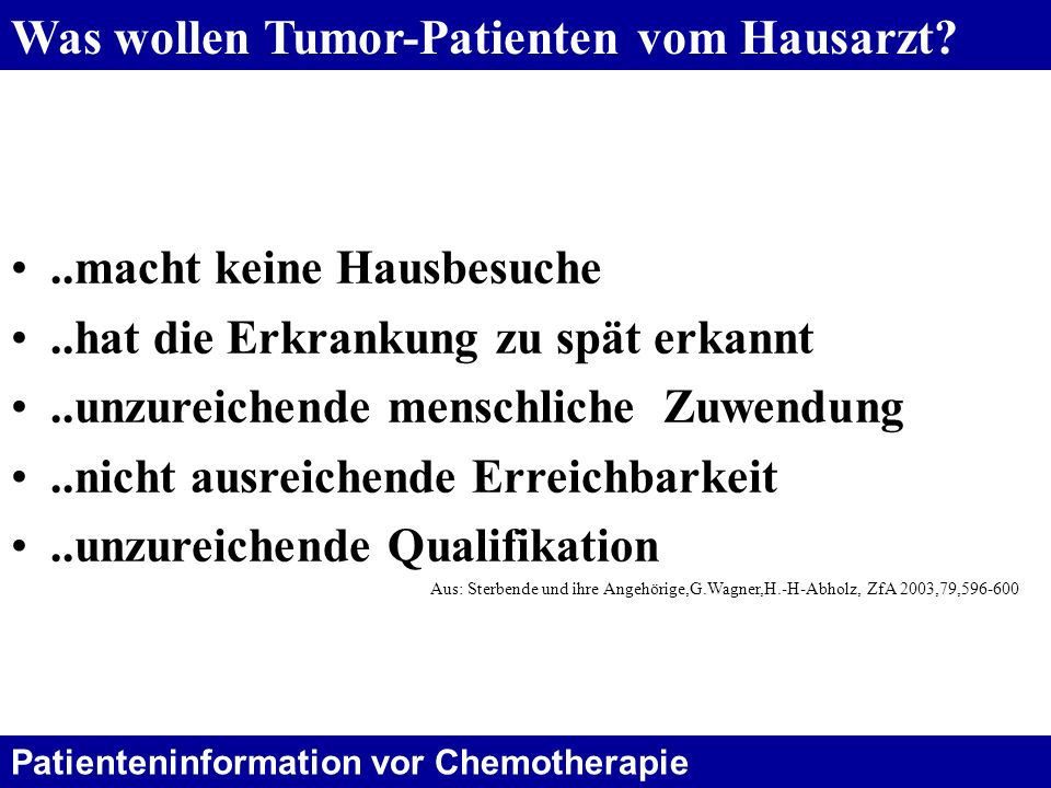 Patienteninformation vor Chemotherapie Was wollen Tumor-Patienten vom Hausarzt?..macht keine Hausbesuche..hat die Erkrankung zu spät erkannt..unzureic