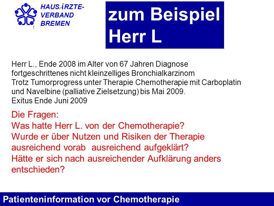 HAUS Ä RZTE- VERBAND BREMEN zum Beispiel Herr L Patienteninformation vor Chemotherapie Herr L., Ende 2008 im Alter von 67 Jahren Diagnose fortgeschrit