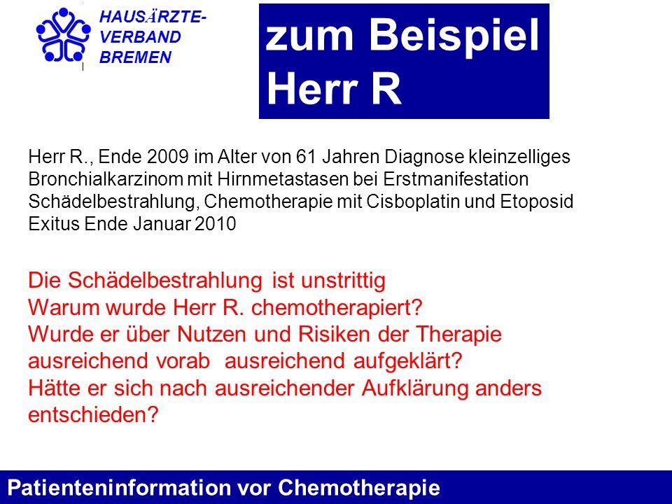 HAUS Ä RZTE- VERBAND BREMEN zum Beispiel Herr R Patienteninformation vor Chemotherapie Herr R., Ende 2009 im Alter von 61 Jahren Diagnose kleinzellige