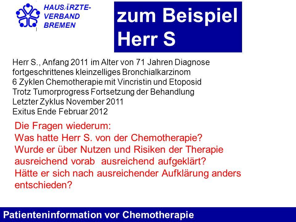 HAUS Ä RZTE- VERBAND BREMEN zum Beispiel Herr S Patienteninformation vor Chemotherapie Herr S., Anfang 2011 im Alter von 71 Jahren Diagnose fortgeschr