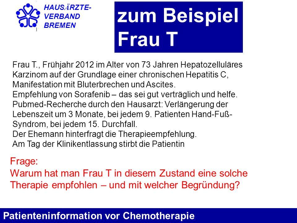 HAUS Ä RZTE- VERBAND BREMEN zum Beispiel Frau T Patienteninformation vor Chemotherapie Frau T., Frühjahr 2012 im Alter von 73 Jahren Hepatozelluläres