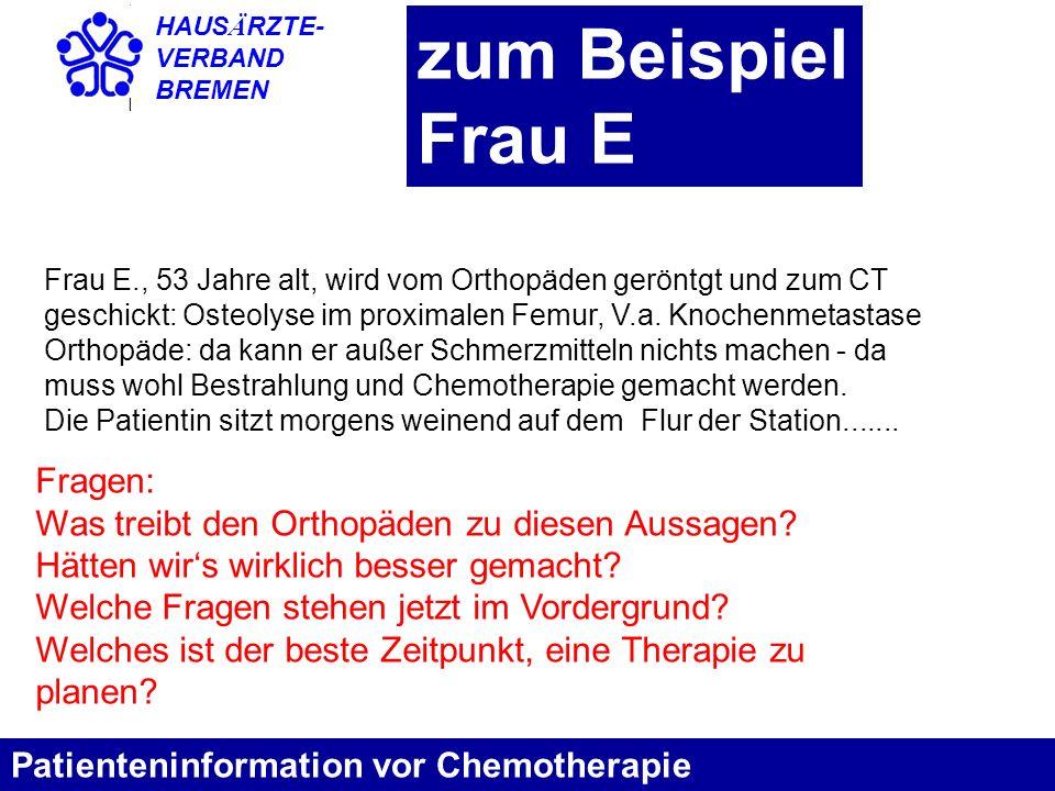 HAUS Ä RZTE- VERBAND BREMEN zum Beispiel Frau E Patienteninformation vor Chemotherapie Frau E., 53 Jahre alt, wird vom Orthopäden geröntgt und zum CT