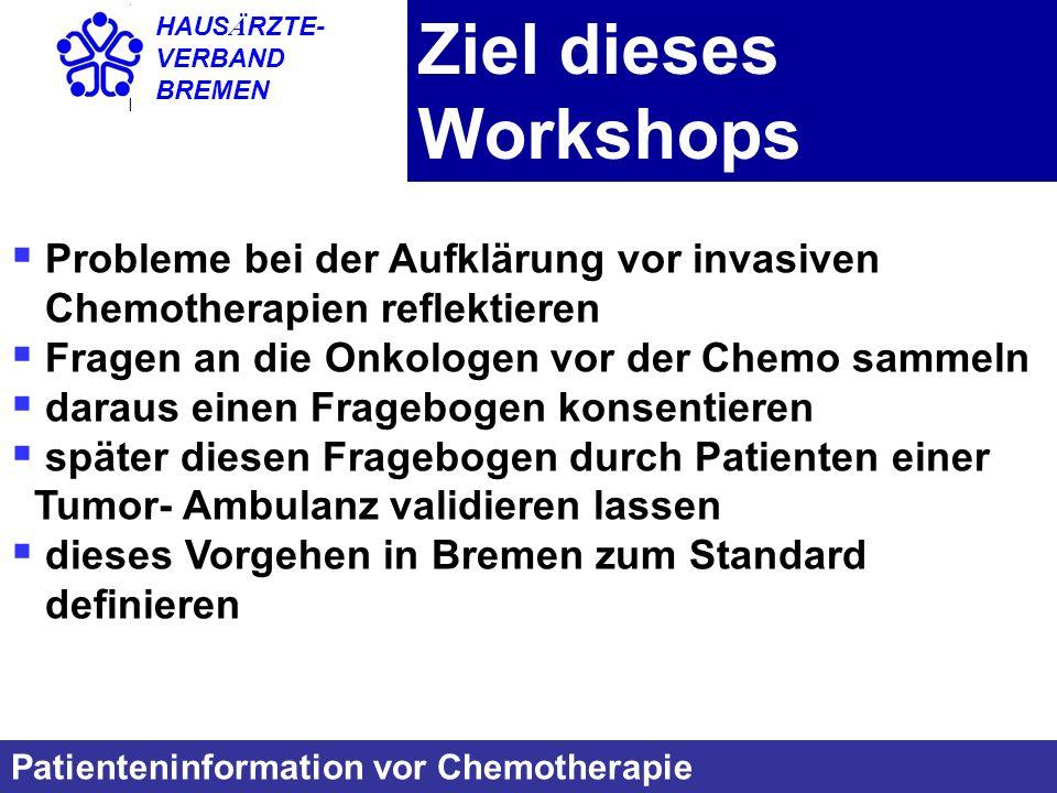 HAUS Ä RZTE- VERBAND BREMEN Ziel dieses Workshops Probleme bei der Aufklärung vor invasiven Chemotherapien reflektieren Fragen an die Onkologen vor de