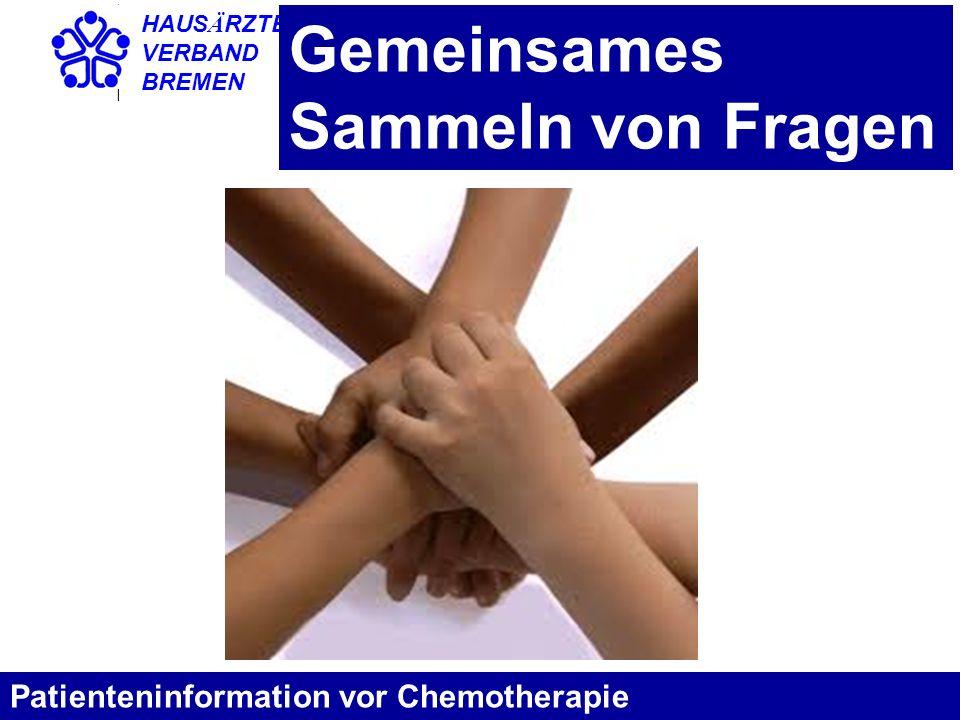 HAUS Ä RZTE- VERBAND BREMEN Gemeinsames Sammeln von Fragen Patienteninformation vor Chemotherapie