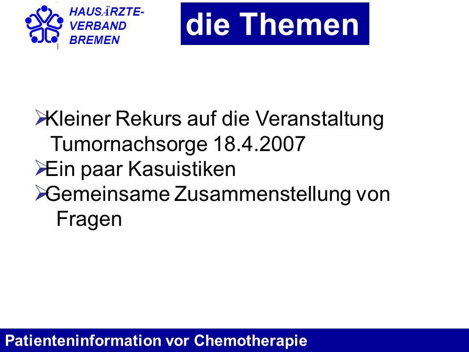 HAUS Ä RZTE- VERBAND BREMEN zum Beispiel Herr R Patienteninformation vor Chemotherapie Herr R., Ende 2009 im Alter von 61 Jahren Diagnose kleinzelliges Bronchialkarzinom mit Hirnmetastasen bei Erstmanifestation Schädelbestrahlung, Chemotherapie mit Cisboplatin und Etoposid Exitus Ende Januar 2010 Die Schädelbestrahlung ist unstrittig Warum wurde Herr R.