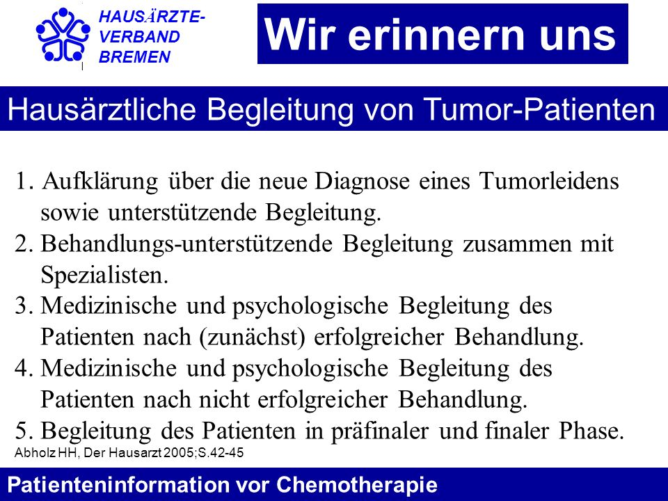 HAUS Ä RZTE- VERBAND BREMEN Wir erinnern uns Patienteninformation vor Chemotherapie 1. Aufklärung über die neue Diagnose eines Tumorleidens sowie unte