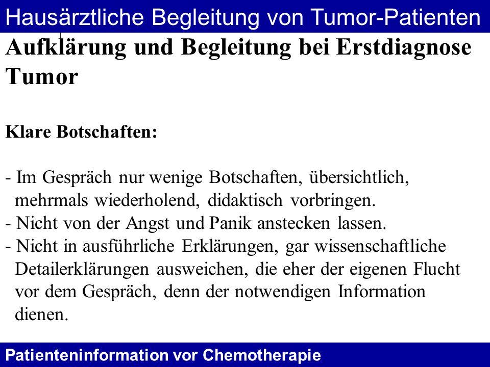 Aufklärung und Begleitung bei Erstdiagnose Tumor Klare Botschaften: - Im Gespräch nur wenige Botschaften, übersichtlich, mehrmals wiederholend, didakt