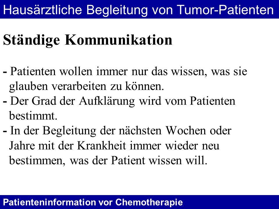Patienteninformation vor Chemotherapie Hausärztliche Begleitung von Tumor-Patienten Ständige Kommunikation - Patienten wollen immer nur das wissen, wa