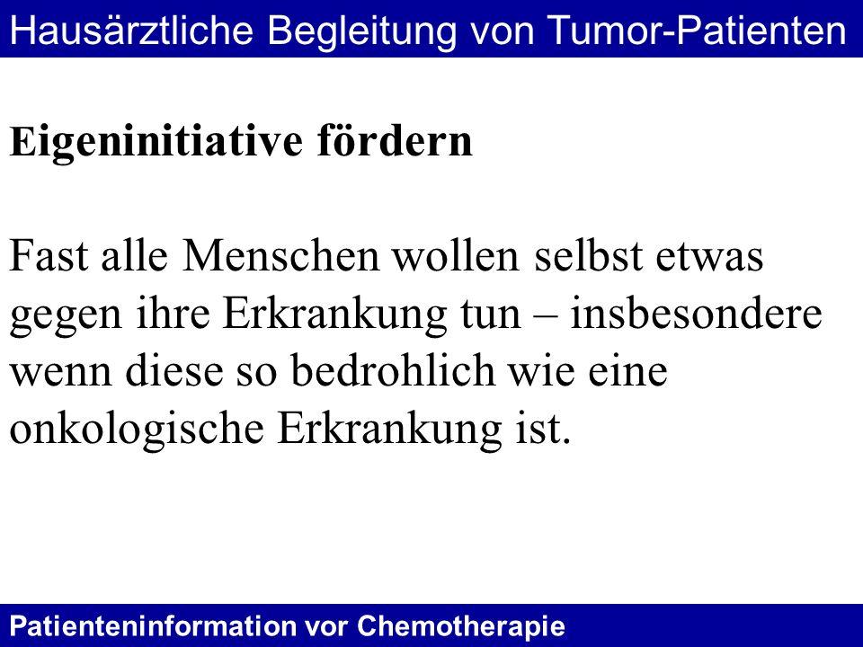 Patienteninformation vor Chemotherapie E igeninitiative fördern Fast alle Menschen wollen selbst etwas gegen ihre Erkrankung tun – insbesondere wenn d