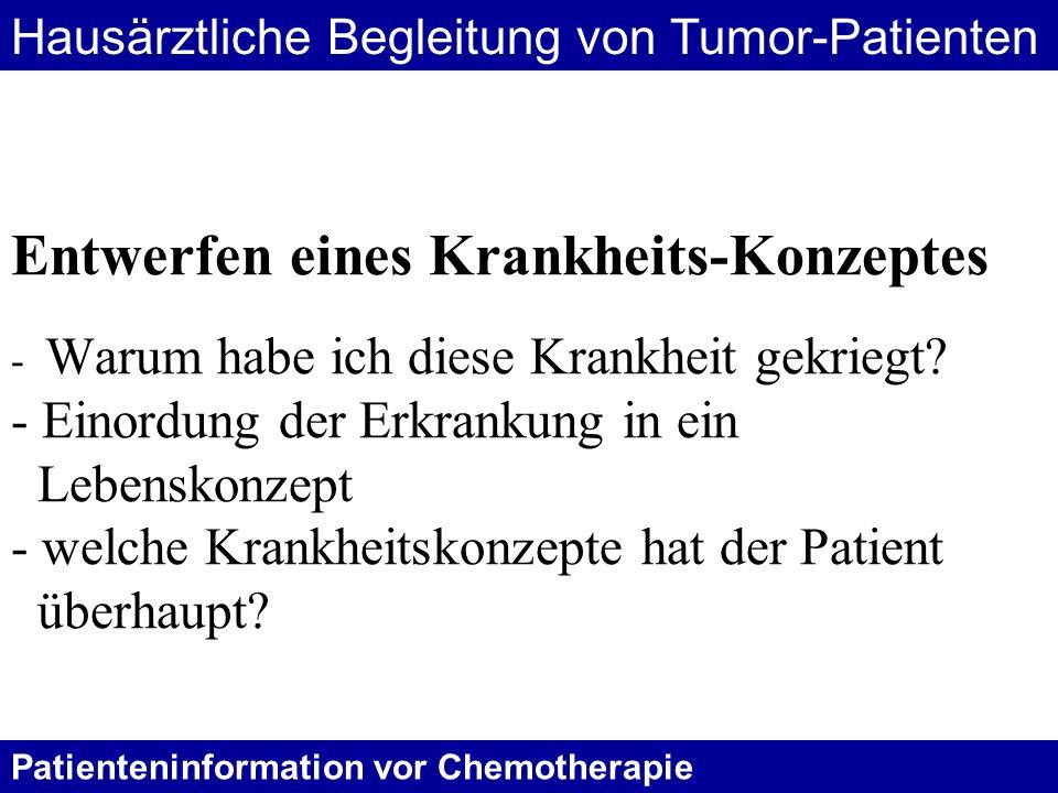 Patienteninformation vor Chemotherapie Entwerfen eines Krankheits-Konzeptes - Warum habe ich diese Krankheit gekriegt? - Einordung der Erkrankung in e