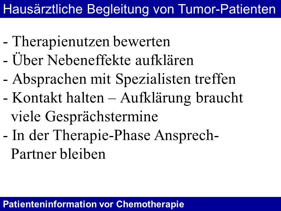 Patienteninformation vor Chemotherapie Ist der Patient sehr aktiv, kämpft er trotz wahrscheinlich objektiver Chancen- losigkeit gegen die Krankheit, so ist er dabei zu unterstützen.
