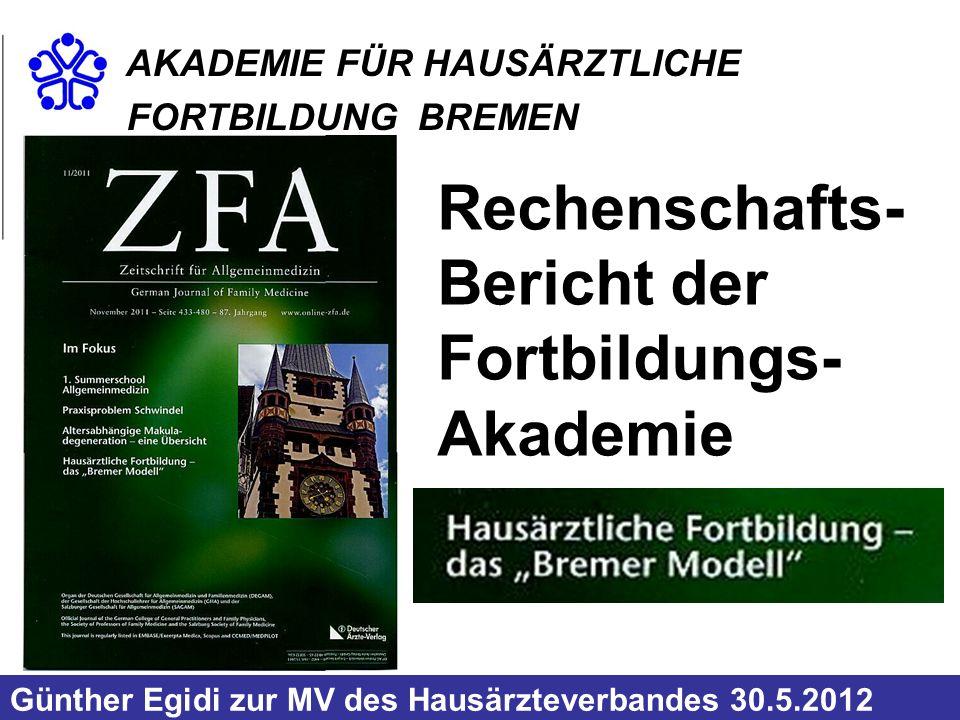 Rechenschafts- Bericht der Fortbildungs- Akademie AKADEMIE FÜR HAUSÄRZTLICHE FORTBILDUNG BREMEN Günther Egidi zur MV des Hausärzteverbandes 30.5.2012