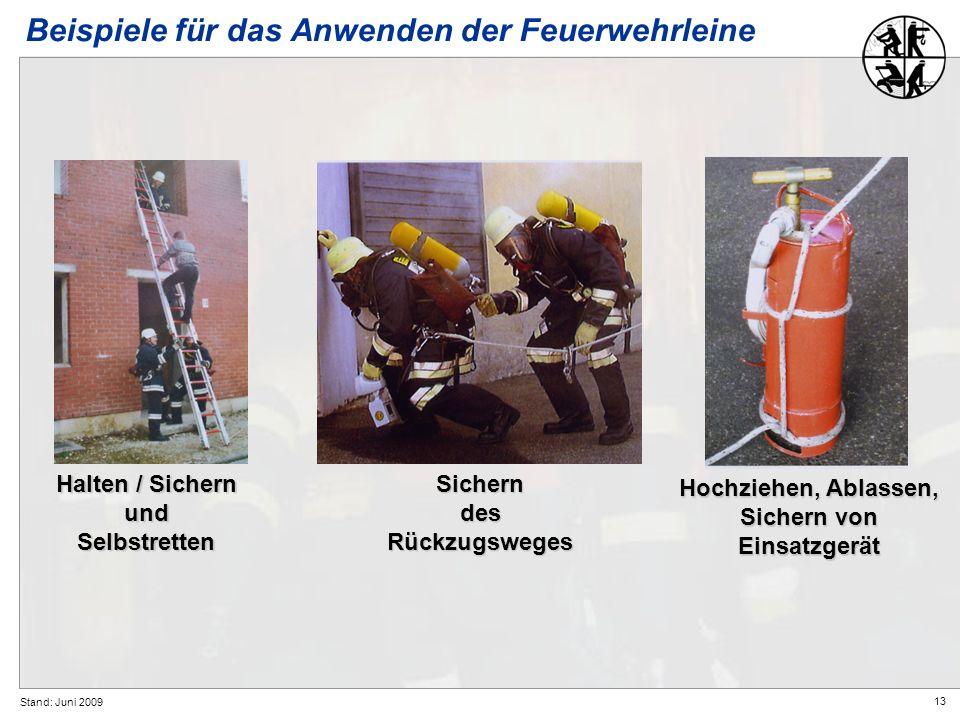 13 Stand: Juni 2009 Halten / Sichern undSelbstrettenSicherndesRückzugsweges Hochziehen, Ablassen, Sichern von Einsatzgerät Beispiele für das Anwenden