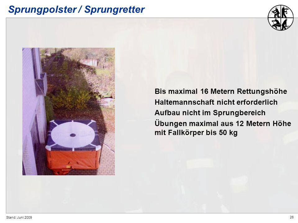 26 Stand: Juni 2009 Sprungpolster / Sprungretter Bis maximal 16 Metern Rettungshöhe Haltemannschaft nicht erforderlich Aufbau nicht im Sprungbereich Ü