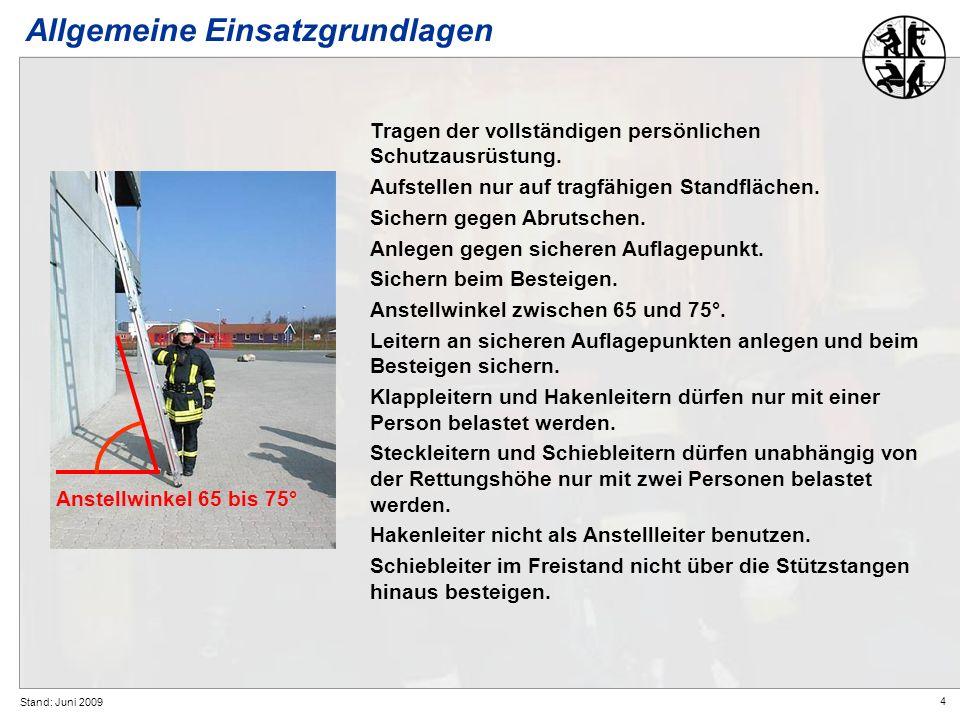4 Stand: Juni 2009 Allgemeine Einsatzgrundlagen Tragen der vollständigen persönlichen Schutzausrüstung. Aufstellen nur auf tragfähigen Standflächen. S