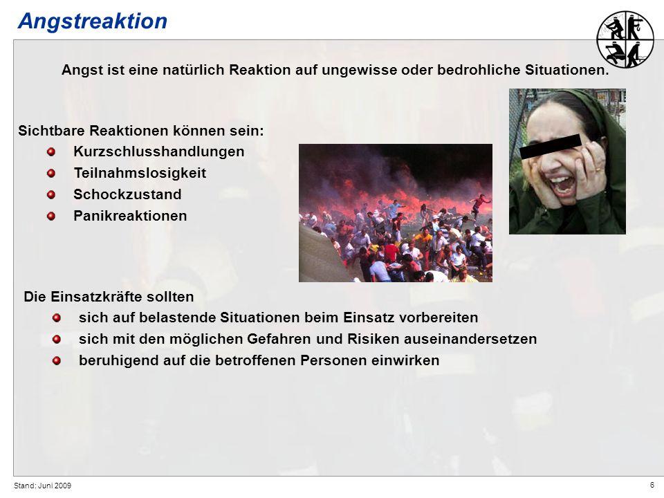 6 Stand: Juni 2009 Sichtbare Reaktionen können sein: Kurzschlusshandlungen Teilnahmslosigkeit Schockzustand Panikreaktionen Die Einsatzkräfte sollten