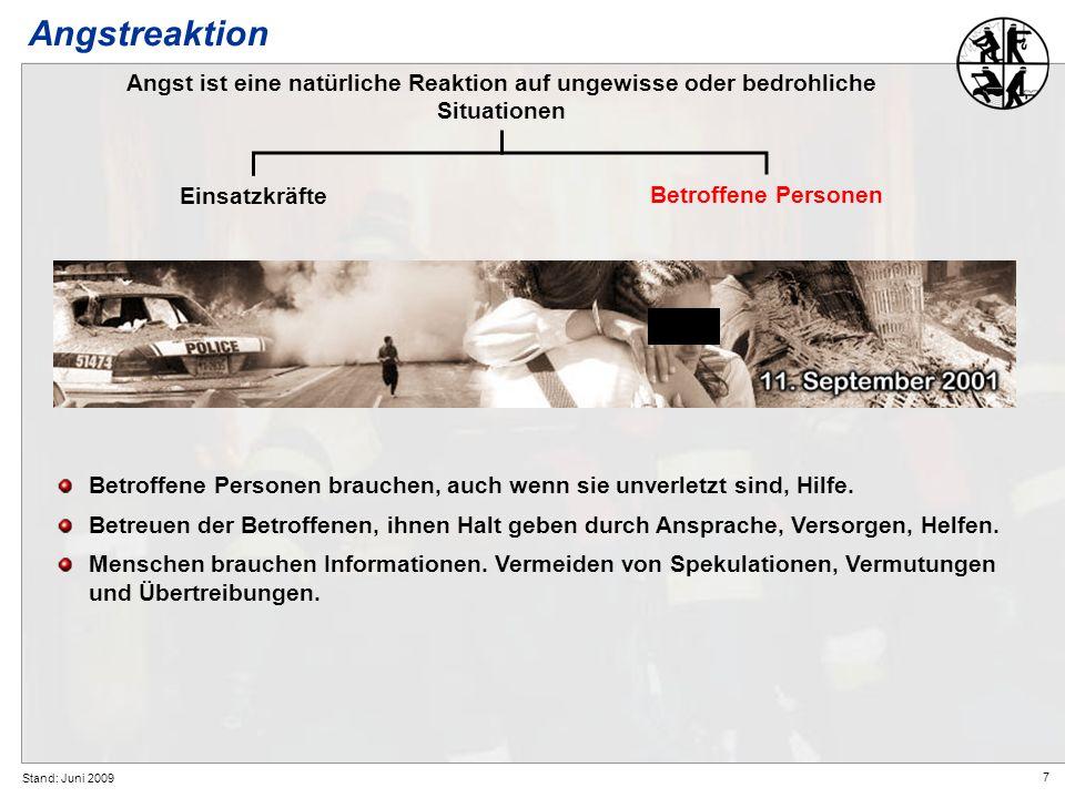 7 Stand: Juni 2009 Angstreaktion Angst ist eine natürliche Reaktion auf ungewisse oder bedrohliche Situationen Betroffene Personen brauchen, auch wenn