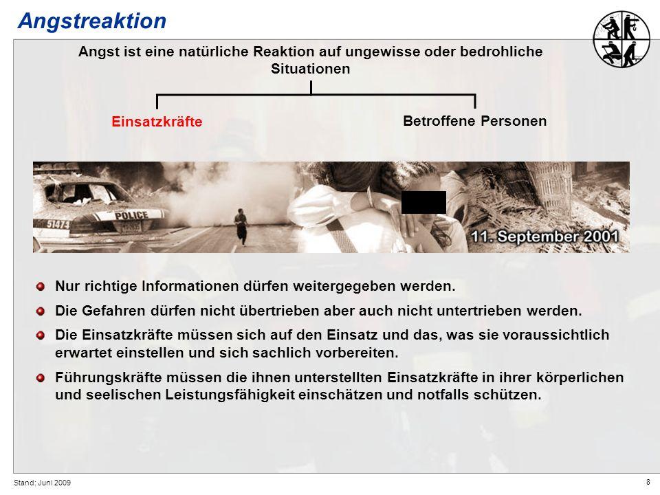 8 Stand: Juni 2009 Angstreaktion Angst ist eine natürliche Reaktion auf ungewisse oder bedrohliche Situationen Nur richtige Informationen dürfen weite