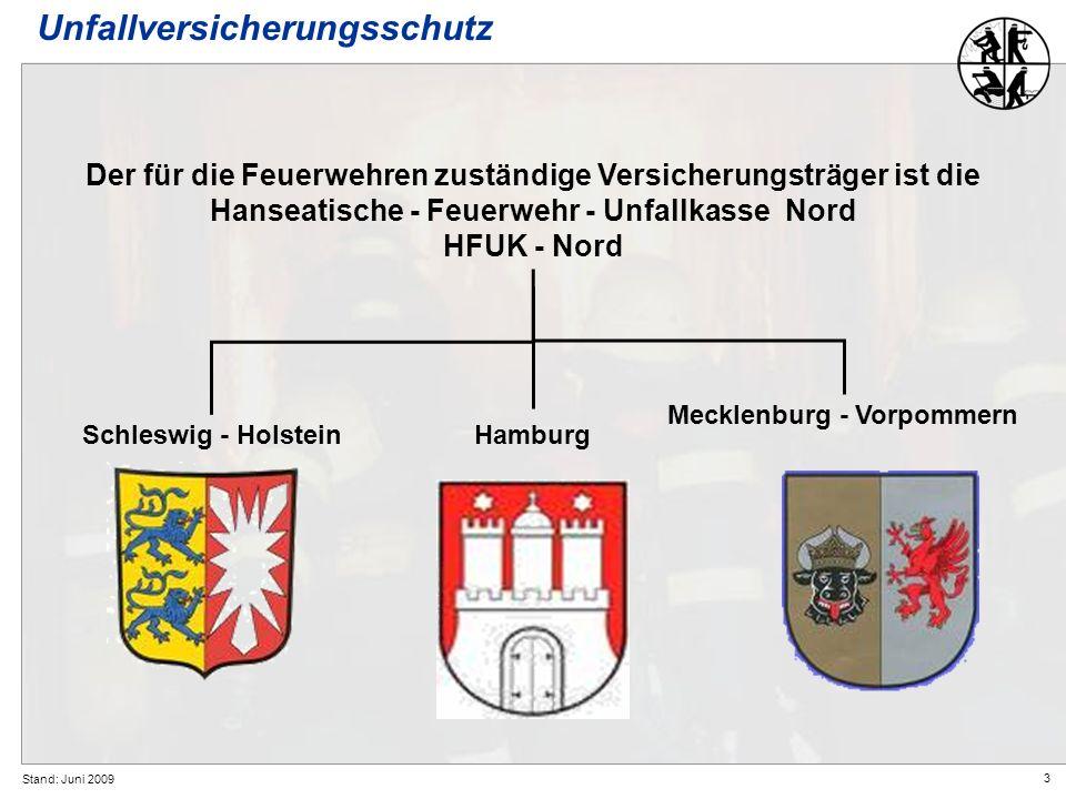 3 Stand: Juni 2009 Der für die Feuerwehren zuständige Versicherungsträger ist die Hanseatische - Feuerwehr - Unfallkasse Nord HFUK - Nord Unfallversicherungsschutz Mecklenburg - Vorpommern Hamburg Schleswig - Holstein