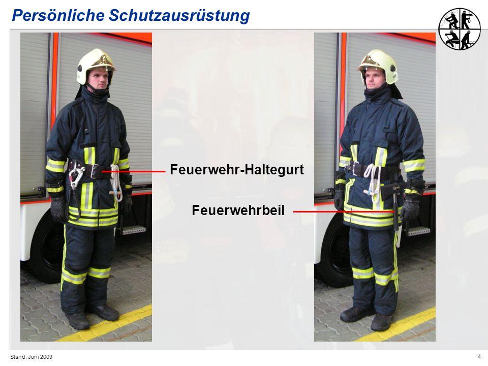 4 Stand: Juni 2009 Feuerwehr-Haltegurt Feuerwehrbeil Persönliche Schutzausrüstung