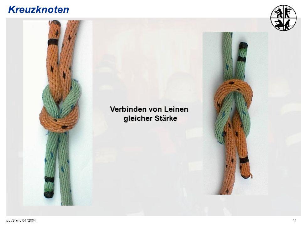 11 ppt Stand 04 / 2004 Verbinden von Leinen gleicher Stärke Kreuzknoten